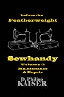 Before the Featherweight Sewhandy: Maintenance & Repair