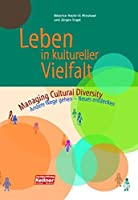 Leben in kultureller Vielfalt: Managing Cultural Diversity.  Andere Wege gehen - Neues entdecken