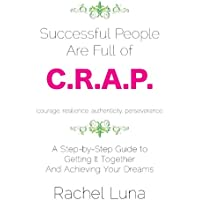 Successful People are Full of C.R.A.P.: A Step-by-Step Guide to Getting it Together and Achieving Your Dreams (English Edition)