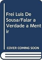 Frei Luis De Sousa/Falar a Verdade a Mentir