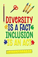 Diversity Is A Fact Inclusion Is An Act: A Notebook Journal For Moms of Kids With Autism
