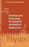 Femtosecond Technology for Technical and Medical Applications (Topics in Applied Physics)