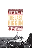 The Last Big Gun: At War and at Sea With HMS Belfast