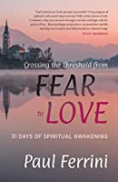 Crossing the Threshold from Fear to Love: 31 Days of Spiritual Awakening