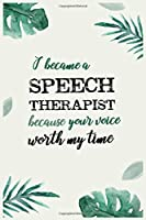 I Became a Speech Therapist Because Your Voice Worth My Time: Speech Therapist Notebook, Speech Language Pathologist Gifts, Best Speech Therapist,Therapy Gifts college ruled notebook