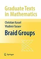 Braid Groups (Graduate Texts in Mathematics) by Christian Kassel Vladimir Turaev(2008-08-05)