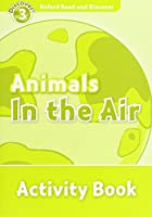 Oxford Read and Discover: Level 3: Animals in the Air Activity Book
