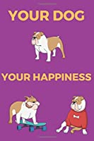 Your dog Your happiness: Dog Notebook, Journal, Diary (110 pages, Lined, 6 x 9)