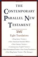 The Contemporary Parallel New Testament: King James Version, New American Standard Bible, New International Version, New Living Translation, New Century Version, Contemporary English Version,