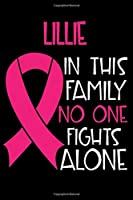 LILLIE In This Family No One Fights Alone: Personalized Name Notebook/Journal Gift For Women Fighting Breast Cancer. Cancer Survivor / Fighter Gift for the Warrior in your life | Writing Poetry, Diary, Gratitude, Daily or Dream Journal.