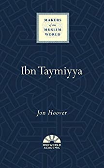 Ibn Taymiyya (Makers of the Muslim World) by [Hoover, Jon]