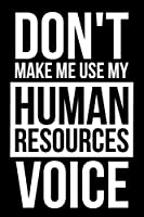 Don't Make Me Use My Human Resources Voice: Funny College Ruled Notebook/Journal