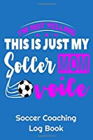 """I'm Not Yelling This Is Just My Soccer Mom Voice Soccer Coaching Log Book: 6"""" x 9"""" Log Notebook for Soccer Coaches, 100 pages, Blue"""
