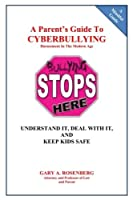 A Parent's Guide to Cyberbullying - Harassment in the Modern Age: Understand It, Deal with It, and Keep Kids Safe