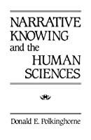 Narrative Knowing and the Human Sciences (Suny Series in the Philosophy of the Social Sciences)