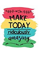 Make Today Ridiculously Amazing: Numbered Pages Lined Motivational Quote Journal Notebook
