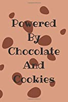 Powered By Chocolate And Cookies: Funny Quote Notebook Perfect For Gifts 6x9