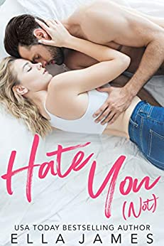 Hate You Not: An Enemies to Lovers Romance by [James, Ella]
