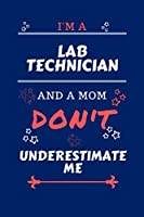 I'm A Laboratory Technician And A Mom Don't Underestimate Me: Perfect Gag Gift For A Laboratory Technician Who Happens To Be A Mom And NOT To Be Underestimated!   Blank Lined Notebook Journal   100 Pages 6 x 9 Format   Office   Work   Job   Humour and Ban