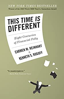 This Time Is Different: Eight Centuries of Financial Folly by [Reinhart, Carmen M., Rogoff, Kenneth S.]
