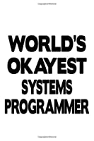 World's Okayest Systems Programmer: Creative Systems Programmer Notebook, Journal Gift, Diary, Doodle Gift or Notebook | 6 x 9 Compact Size- 109 Blank Lined Pages