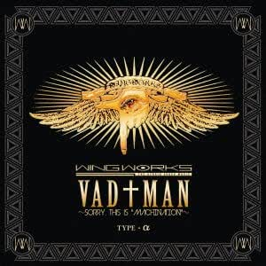 """VAD†MAN~sorry, this is """"MACHINATION""""~[TYPE-α]"""
