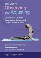 The Art of Observing and Adjusting: An Innovative Guide to Yoga Asana Adjustment for Your Postural Type