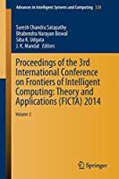 Proceedings of the 3rd International Conference on Frontiers of Intelligent Computing: Theory and Applications (FICTA) 2014: Volume 2 (Advances in Intelligent Systems and Computing)