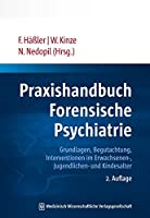 Praxishandbuch Forensische Psychiatrie: Grundlagen, Begutachtung, Interventionen im Erwachsenen-, Jugendlichen- und Kindesalter