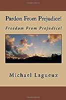 Pardon from Prejudice!: Freedom from Prejudice!