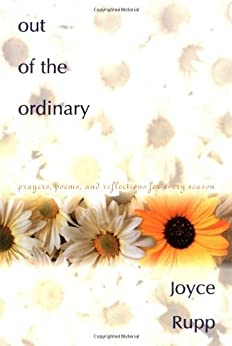 Out of the Ordinary: Prayers, Poems, and Reflections for Every Season by [Rupp, Joyce]