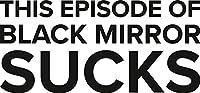 マグネット This Episode Of Black Mirror Sucks - アンチトランプ MAGA GOP 2020 デザイン マグネット デカール 冷蔵庫 メタル マグネット ウィンドウ ビニール 5インチ