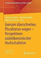 Grenzen ueberschreiten, Pluralismus wagen – Perspektiven soziooekonomischer Hochschullehre (Soziooekonomische Bildung und Wissenschaft)