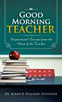 Good Morning Teacher: Inspirational Lessons from the Heart of the Teacher
