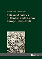 Elites and Politics in Central and Eastern Europe 1848-1918