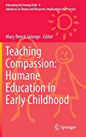 Teaching Compassion: Humane Education in Early Childhood (Educating the Young Child)