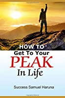 HOW TO GET To YOUR PEAK IN LIFE