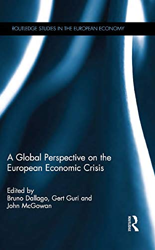 A Global Perspective on the European Economic Crisis (Routledge Studies in the European Economy Book 37) (English Edition)