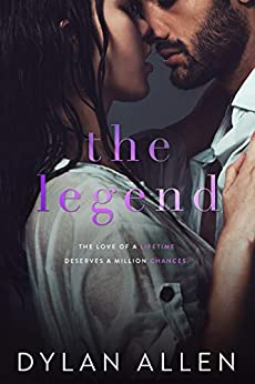 The Legend: A Second Chance Romance Standalone (Rivers Wilde Book 2) by [Allen, Dylan]