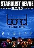 STARDUST REVUE LIVE TOUR 「B.O.N.D.」 2012-2013 [DVD] 画像