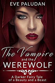 The Vampire and the Werewolf: A Darker Fairy Tale of a Beauty and a Beast by [Paludan, Eve]