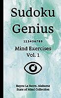 Sudoku Genius Mind Exercises Volume 1: Bayou La Batre, Alabama State of Mind Collection