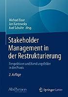 Stakeholder Management in der Restrukturierung: Perspektiven und Handlungsfelder in der Praxis