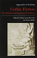 Approaches to Teaching Gothic Fiction: The British and American Traditions (Approaches to Teaching World Literature)