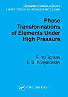 Phase Transformations of Elements Under High Pressure (Advances in Metallic Alloys)