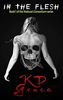 In the Flesh (The Medusa Consortium Book 1) by [Grace, K D]