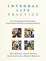 Integral Life Practice: A 21st-Century Blueprint for Physical Health, Emotional Balance, Mental Clarity, and Spiritual Awakening