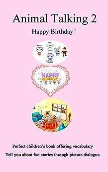 Animal Talking 2 Happy Birthday: Picture Stories Cat Rabbit Monkey Dog Happy Birthday by [hu, yang]
