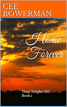 Home Forever: Texas Knights MC, Book 1 by [Bowerman, Cee]