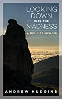 Looking Down Into the Madness: A Midlife Memoir